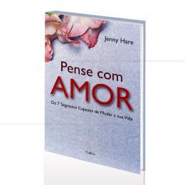 PENSE COM AMOR - OS 7 SEGREDOS CAPAZES DE MUDAR A SUA VIDA|JENNY HARE  -  CULTRIX