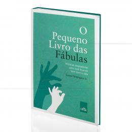 PEQUENO LIVRO DAS FÁBULAS, O - HISTÓRIAS INSPIRADORAS PARA VOCÊ FICAR DE BEM COM A VIDA|LAURO HENRIQUES JR.  -  LEYA