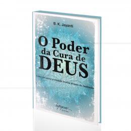 PODER DA CURA DE DEUS, O - COMO ENCONTRAR A VERDADE INTERIOR ATRAVÉS DA MEDITAÇÃO|B. K. JAYANTI  -  INTEGRARE