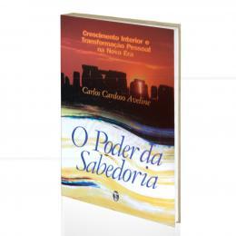 PODER DA SABEDORIA, O - CRESCIMENTO INTERIOR E TRANSFORMAÇÃO PESSOAL NA NOVA ERA|CARLOS CARDOSO AVELINE   -  TEOSÓFICA