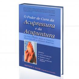 PODER DE CURA DA ACUPRESSURA E DA ACUPUNTURA, O - UM GUIA COMPLETO|MATTHEW D. BAUER  -  PENSAMENTO