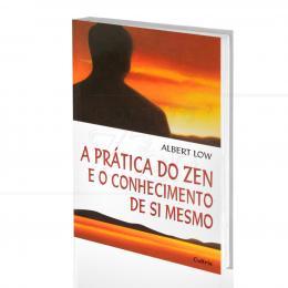 PRÁTICA DO ZEN E O CONHECIMENTO DE SI MESMO, A|ALBERT LOW  -  CULTRIX
