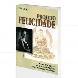 PROJETO FELICIDADE - COMO NOS LIBERTAR DA DOR|DR. RON LEIFER  -  CULTRIX