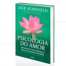 PSICOLOGIA DO AMOR - ENSINAMENTOS UNIVERSAIS PARA A BUSCA DA VERDADEIRA FELICIDADE|JACK KORNFIELD  -  CULTRIX