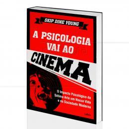 PSICOLOGIA VAI AO CINEMA, A - IMPACTO PSICOLÓGICO DA SÉTIMA ARTE|SKIP DINE YOUNG  -  CULTRIX