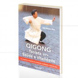QIGONG TAOÍSTA PARA SAÚDE E VITALIDADE - UM PROGRAMA COMPLETO DE MOVIMENTO|SAT CHUEN HON  -  PENSAMENTO