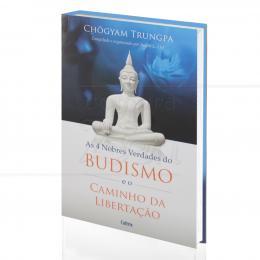 4 NOBRES VERDADES DO BUDISMO E O CAMINHO DA LIBERTAÇÃO, AS|CHÖGYAM TRUNGPA & JUDITH L. LIEF (ORG)  -  CULTRIX