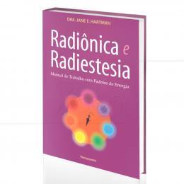 RADIÔNICA E RADIESTESIA - MANUAL DE TRABALHO COM PADRÕES DE ENERGIA|JANE E. HARTMAN  -  PENSAMENTO