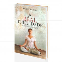 REAL FELICIDADE, A - O PODER DA MEDITAÇÃO|SARAH SALZBERG - MAGNITUDDE