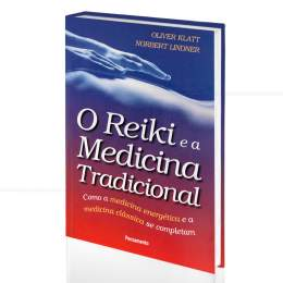 REIKI E A MEDICINA TRADICIONAL, O - COMO A MEDICINA ENERGÉTICA E A CLÁSSICA SE COMPLETAM|OLIVER KLATT & NORBERT LINDNER  -  PENSAMENTO