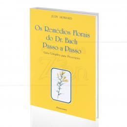 REMÉDIOS FLORAIS DO DR. BACH PASSO A PASSO, OS - GUIA COMPLETO PARA PRESCRIÇÕES|JUDY HOWARD  -  PENSAMENTO