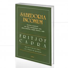 SABEDORIA INCOMUM - CONVERSAS COM PESSOAS NOTÁVEIS|FRITJOF CAPRA  -  CULTRIX