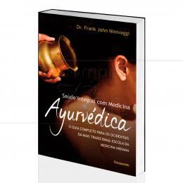 SAÚDE INTEGRAL COM MEDICINA AYURVÉDICA - GUIA DA MEDICINA INDIANA|FANK JOHN MINIVAGGI  -  PENSAMENTO