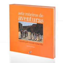 SETE ROTEIROS DE AVENTURAS - VIAJANDO PELO MUNDO NUMA BIKE|JOSÉ ANTONIO RAMALHO  -  GAIA