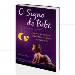 SIGNO DO BEBÊ, O - GUIA ASTROLÓGICO P/ CONHECER SEUS FILHOS|CHRISSIE BLAZE  -  PENSAMENTO