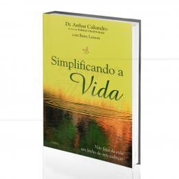 SIMPLIFICANDO A VIDA - NÃO FAÇA DA VIDA UM BICHO-DE-SETE-CABEÇAS|DR. ARTHUR CALIANDRO & BARRY LENSON  -  CULTRIX