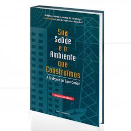 SÍNDROME DO SAPO COZIDO, A - SUA SAÚDE E O MEIO AMBIENTE CONSTRUÍDO|THOMAS SAUNDERS   -  CULTRIX