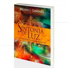 SINTONIA DE LUZ - A CONSCIÊNCIA ESPIRITUAL DO SÉCULO XXI|BRUNO J. GIMENES - LUZ DA SERRA