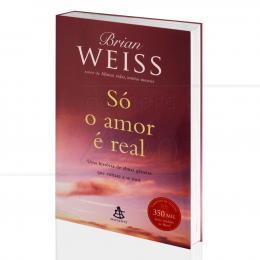 SÓ O AMOR É REAL|BRIAN WEISS  -  SEXTANTE