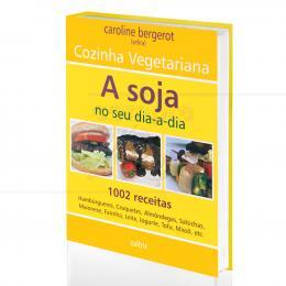 SOJA NO SEU DIA-A-DIA, A - 1002 RECEITAS|CAROLINE BERGEROT (SEFIRA)  -  CULTRIX