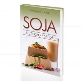 SOJA - NUTRIÇÃO E SAÚDE|CONCEIÇÃO TRUCOM  -  ALAÚDE