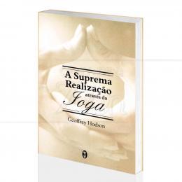 SUPREMA REALIZAÇÃO ATRAVÉS DA IOGA, A|GEOFFREY HODSON - TEOSÓFICA