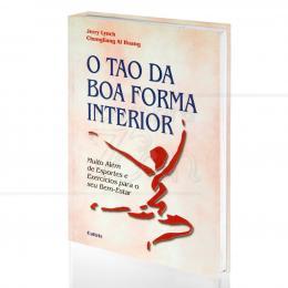 TAO DA BOA FORMA INTERIOR, O - ESPORTES E EXERCÍCIOS PARA O SEU BEM-ESTAR|JERRY LYNCH & CHUNGLIANG AL HUANG  -  CULTRIX