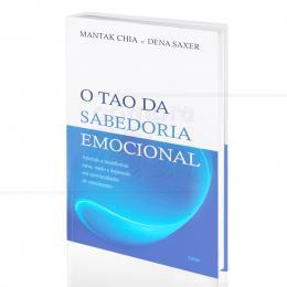 TAO DA SABEDORIA EMOCIONAL, O - TRANSFORMAR RAIVA, MEDO E DEPRESSÃO EM CRESCIMENTO|MANTAK CHIA & DENA SAXER  -  CULTRIX