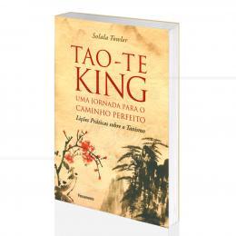 TAO-TE KING - UMA JORNADA PARA O CAMINHO PERFEITO|SOLALA TOWLER