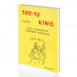 TAO-TE KING - O LIVRO DO SENTIDO E DA VIDA|LAO-TZU & RICHARD WILHELM (COMENT.)  -  PENSAMENTO