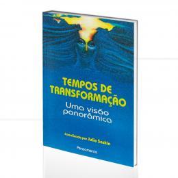 TEMPOS DE TRANSFORMAÇÃO - UMA VISÃO PANORÂMICA|JULIE SOSKIN  -  PENSAMENTO