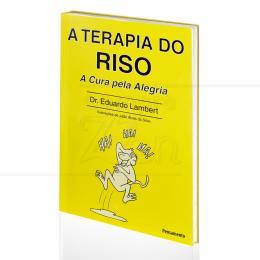 TERAPIA DO RISO, A - A CURA PELA ALEGRIA|DR. EDUARDO LAMBERT  -  PENSAMENTO