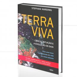 TERRA VIVA: CIÊNCIA, INTUIÇÃO E A EVOLUÇÃO DE GAIA - NOVA COMPREENSÃO DA VIDA EM NOSSO PLANETA|STEPHEN HARDING  -  CULTRIX