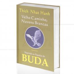 VELHO CAMINHO, NUVENS BRANCAS - SEGUINDO AS PEGADA DE BUDA|THICH NHAT HANH  -  BODIGAYA