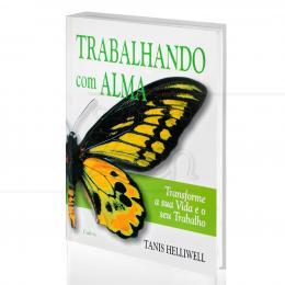 TRABALHANDO COM ALMA - TRANSFORME A SUA VIDA E O SEU TRABALHO|TANIS HELLIWELL  -  CULTRIX