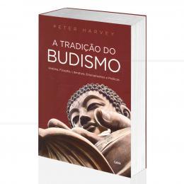 TRADIÇÃO DO BUDISMO, A - HISTÓRIA, FILOSOFIA, ENSINAMENTOS E PRÁTICAS| PETER HARVEY - CULTRIX