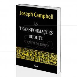 TRANSFORMAÇÕES DO MITO ATRAVÉS DO TEMPO, AS|JOSEPH CAMPBELL  -  CULTRIX