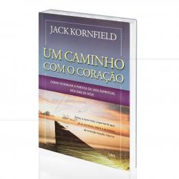 UM CAMINHO COM O CORAÇÃO - PRÁTICA ESPIRITUAL NOS DIAS DE HOJE|JACK KORNFIELD  -  CULTRIX