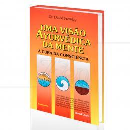 UMA VISÃO AYURVÉDICA DA MENTE - A CURA DA CONSCIÊNCIA|DR. DAVID FRAWLEY  -  PENSAMENTO