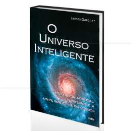 UNIVERSO INTELIGENTE, O - INTELIGÊNCIA ARTIFICIAL, EXTRATERRESTRE E A MENTE EMERGENTE DO COSMOS|JAMES GARDNER  - CULTRIX