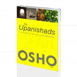 UPANISHADS, OS - A ESSÊNCIA DE SEUS ENSINAMENTOS|OSHO  - CULTRIX