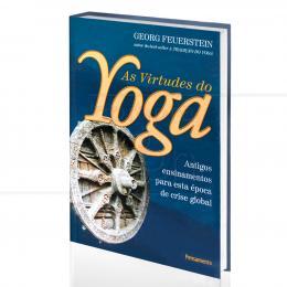 VIRTUDES DO YOGA, AS - ANTIGOS ENSINAMENTOS PARA ESTA ÉPOCA DE CRISE GLOBAL|GEORG FEUERSTEIN  -  PENSAMENTO