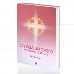 YOGA DO CRISTO NO EVANGELHO DE SÃO JOÃO, A  RAVI RAVINDRA  -  TEOSÓFICA