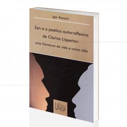 ZEN E A POÉTICA AUTORREFLEXIVA DE CLARICE LISPECTOR - UMA LITERATURA DE VIDA E COMO VIDA|IGOR ROSSONI  -  UNESP
