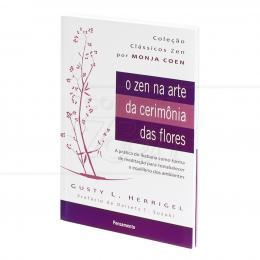 ZEN NA ARTE DA CERIMÔNIA DAS FLORES, O - IKEBANA COMO FORMA DE MEDITAÇÃO|GUSTY HERRIGEL  - PENSAMENTO