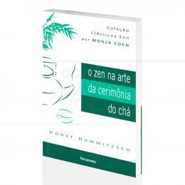 ZEN NA ARTE DA CERIMÔNIA DO CHÁ, O|HORST HAMMITZSCH  -  PENSAMENTO
