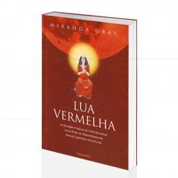 LUA VERMELHA - O CICLO MENSTRUAL NO EMPODERAMENTO SEXUAL, ESPIRITUAL E EMOCIONAL|MIRANDA GRAY-