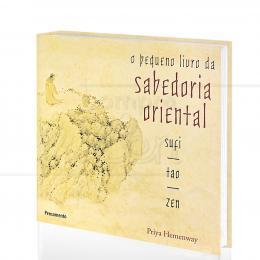 PEQUENO LIVRO DA SABEDORIA ORIENTAL, O - SUFI, TAO, ZEN|PRIYA HEMENWAY  -  PENSAMENTO
